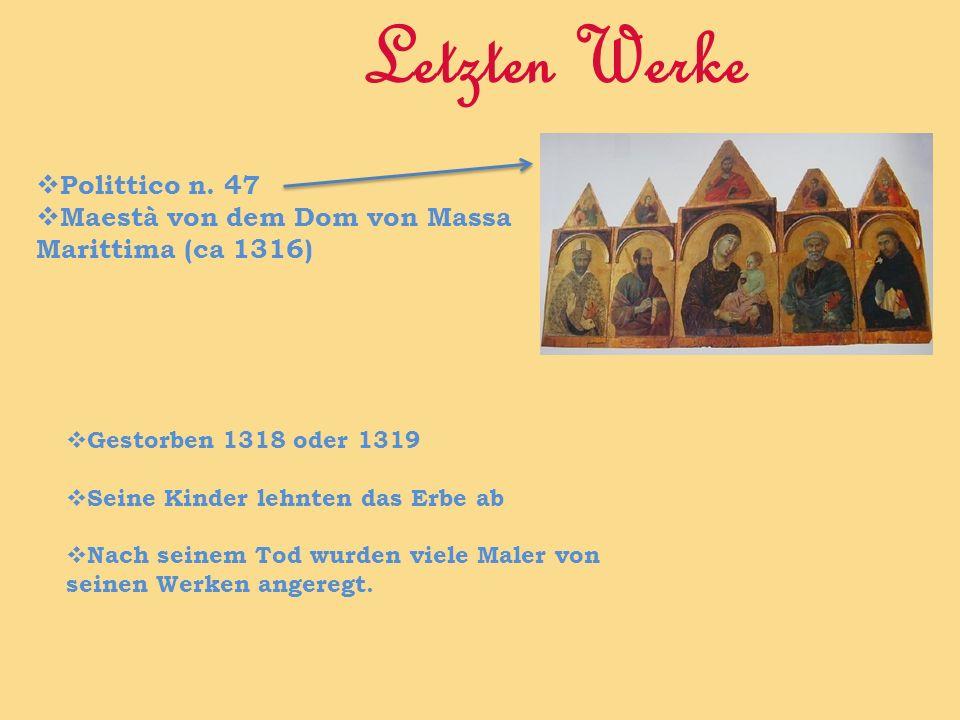 Letzten Werke Polittico n. 47 Maestà von dem Dom von Massa Marittima (ca 1316) Gestorben 1318 oder 1319 Seine Kinder lehnten das Erbe ab Nach seinem T