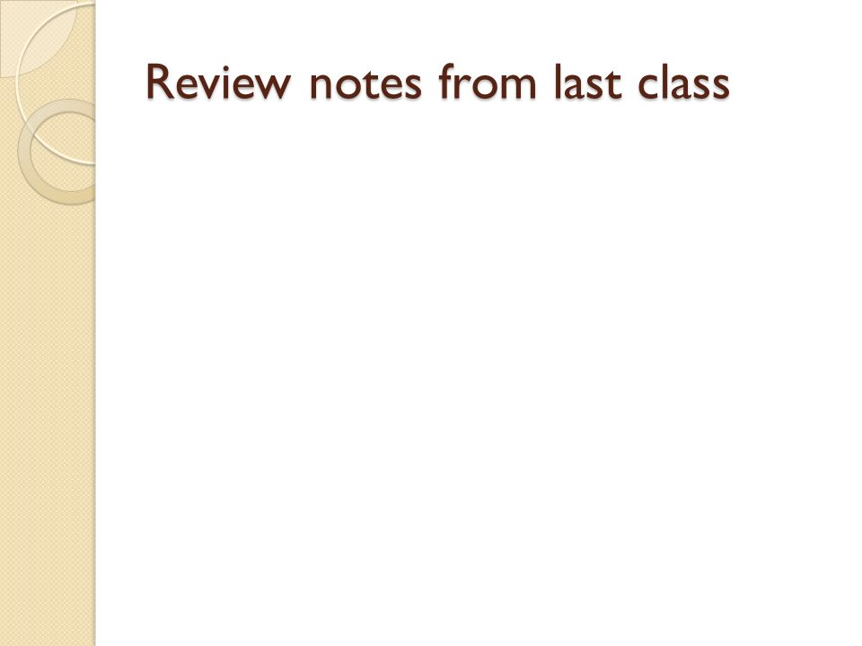 Review notes from last class