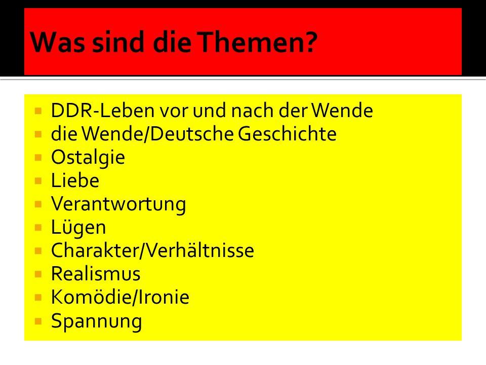 DDR-Leben vor und nach der Wende die Wende/Deutsche Geschichte Ostalgie Liebe Verantwortung Lügen Charakter/Verhältnisse Realismus Komödie/Ironie Spannung