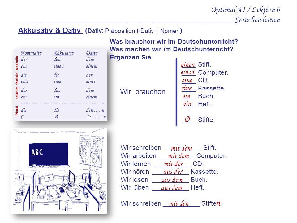 Optimal A1 / Lektion 6 ____________________________________________________Sprachen lernen Akkusativ & Dativ ( Dativ: Präposition + Dativ + Nomen ) __