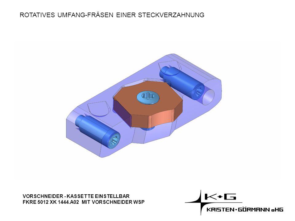 ROTATIVES UMFANG-FRÄSEN EINER STECKVERZAHNUNG VORSCHNEIDER - KASSETTE EINSTELLBAR FKRE 5012 XK 1444.A02 MIT VORSCHNEIDER WSP