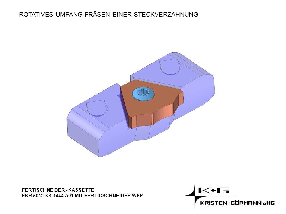 ROTATIVES UMFANG-FRÄSEN EINER STECKVERZAHNUNG FERTISCHNEIDER - KASSETTE FKR 5012 XK 1444.A01 MIT FERTIGSCHNEIDER WSP