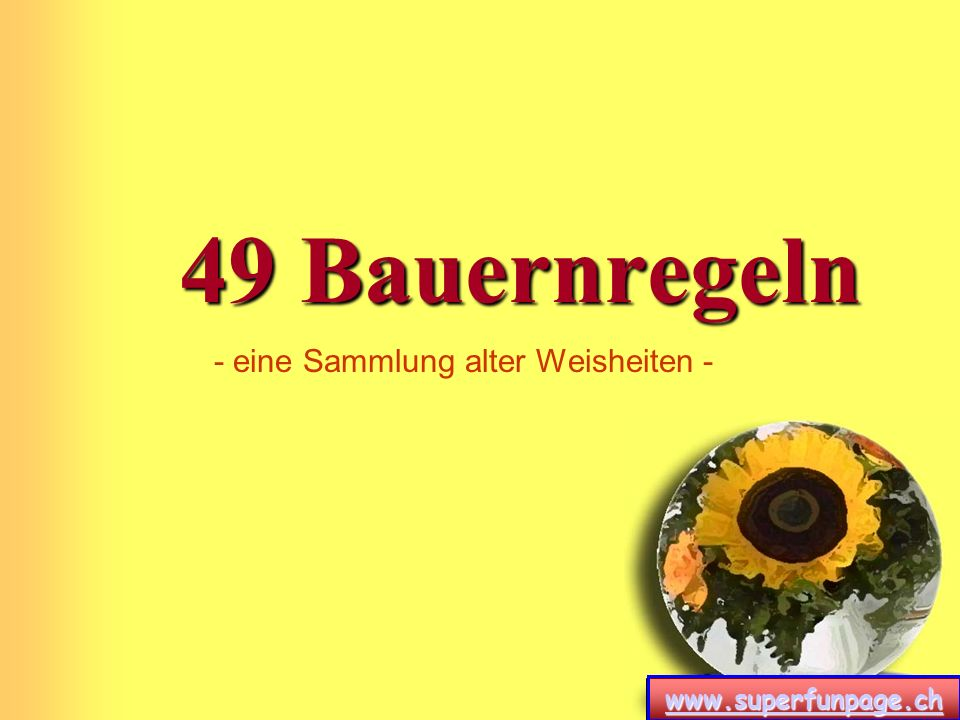 www.superfunpage.ch 1. Bauernregel Liegt der Bauer tot im Bett, war die Bäuerin wohl zu fett.