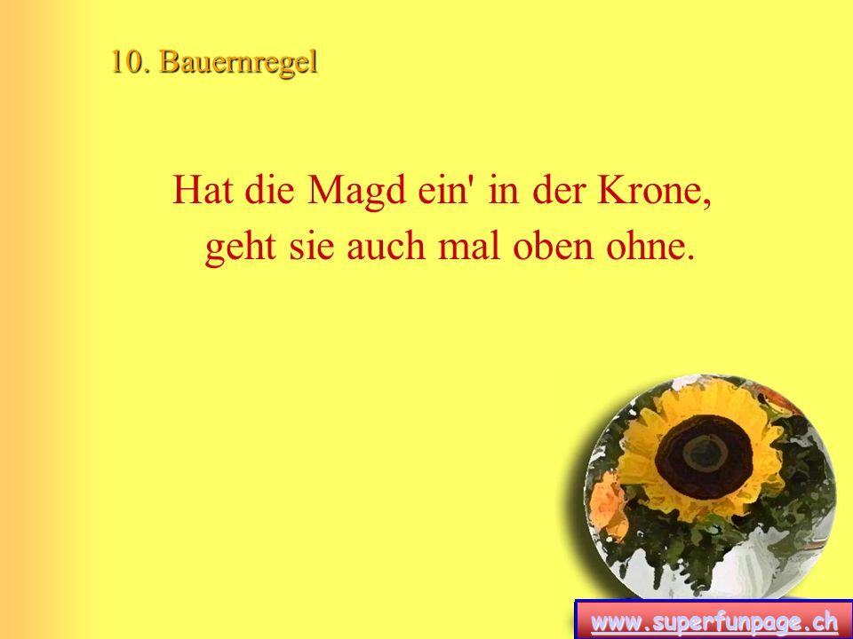 www.superfunpage.ch 10. Bauernregel Hat die Magd ein' in der Krone, geht sie auch mal oben ohne.