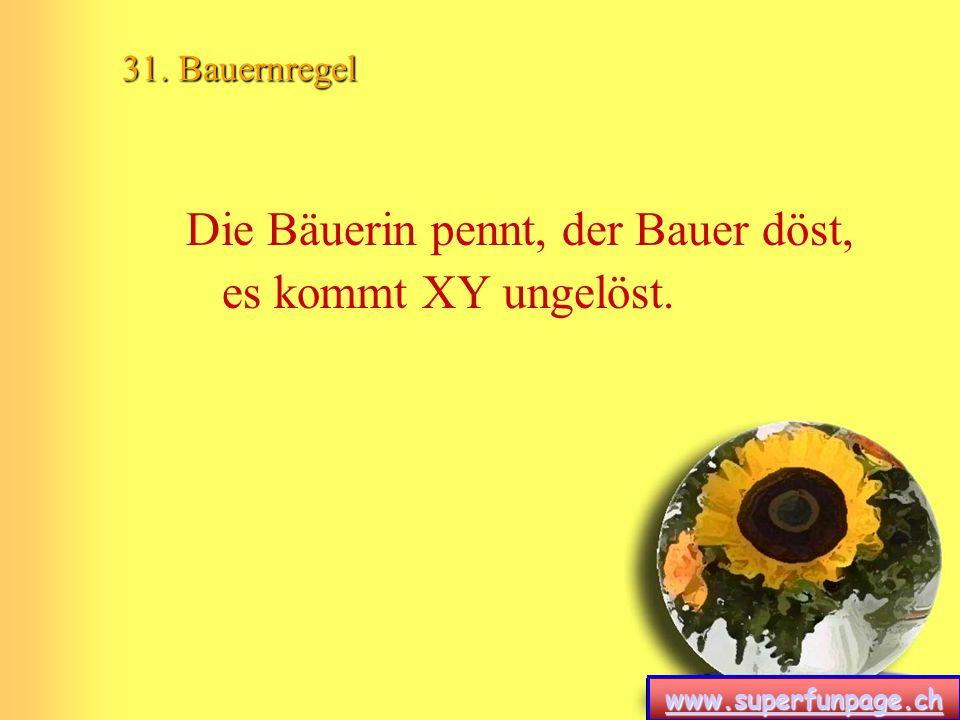 www.superfunpage.ch 31. Bauernregel Die Bäuerin pennt, der Bauer döst, es kommt XY ungelöst.