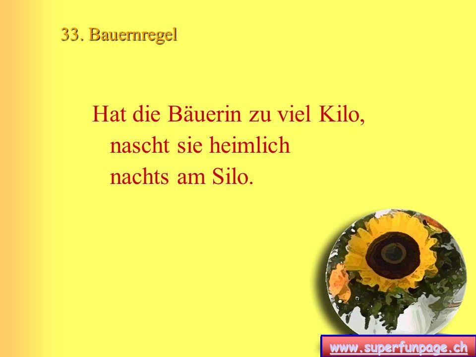 www.superfunpage.ch 33. Bauernregel Hat die Bäuerin zu viel Kilo, nascht sie heimlich nachts am Silo.