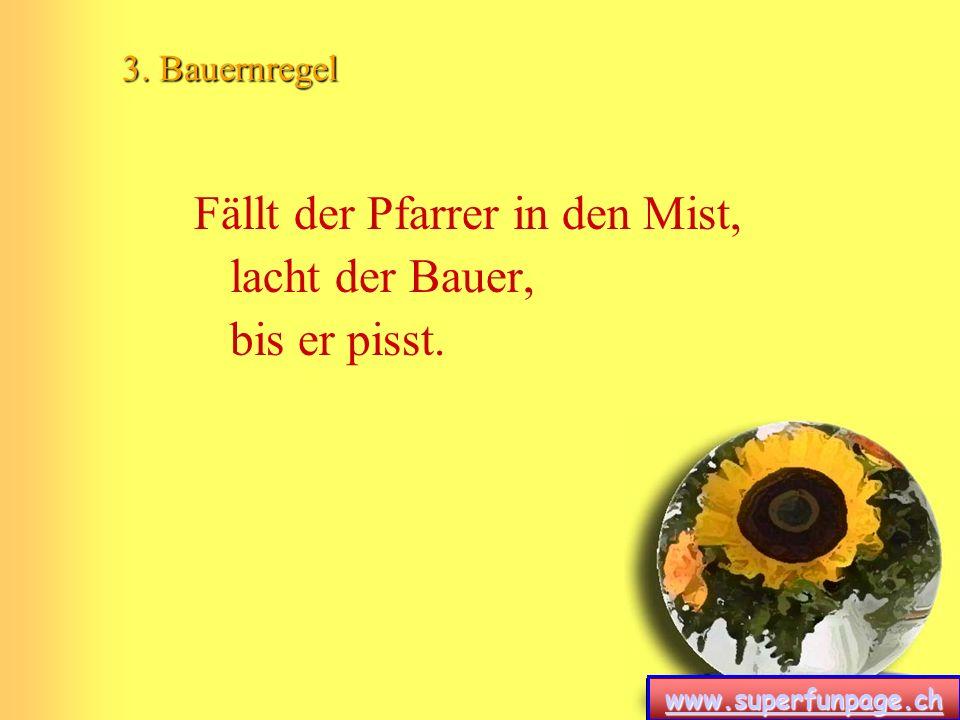 www.superfunpage.ch 24. Bauernregel Liegt der Bauer unterm Tisch, war das Essen nimmer frisch.