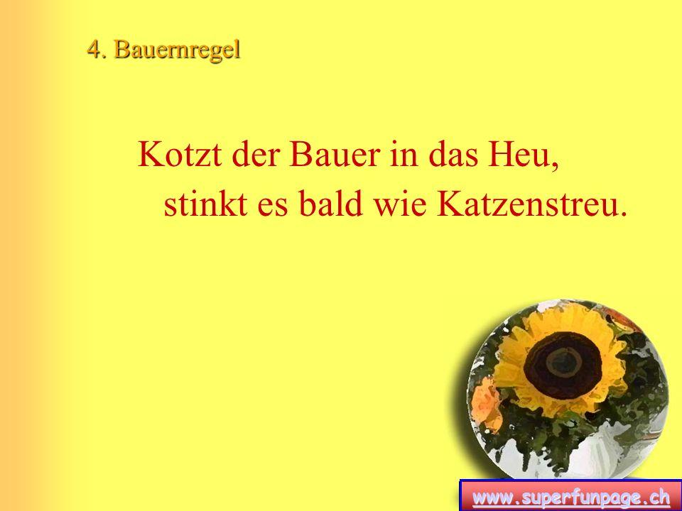 www.superfunpage.ch 4. Bauernregel Kotzt der Bauer in das Heu, stinkt es bald wie Katzenstreu.
