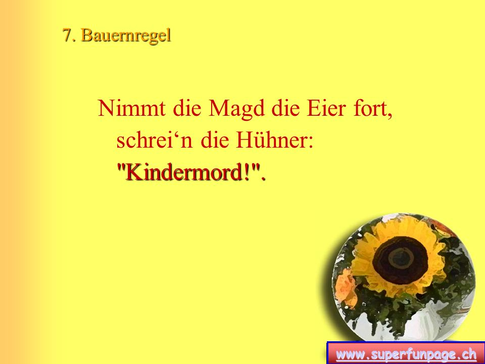 www.superfunpage.ch 8. Bauernregel Hat der Bauer Bock auf Schinken, fängt der Eber an zu hinken.
