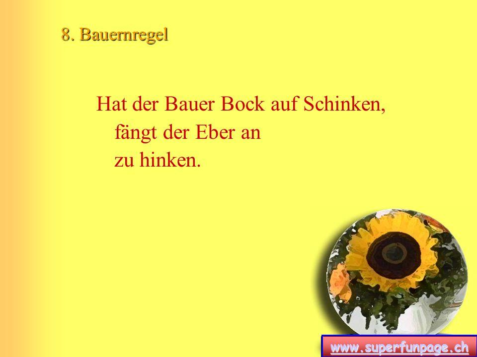 www.superfunpage.ch 9. Bauernregel Ist die Hand des Bauern kalt, liegt sie abgehackt im Wald.