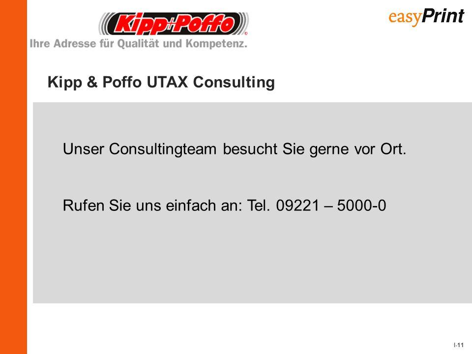 I-11 Kipp & Poffo UTAX Consulting Unser Consultingteam besucht Sie gerne vor Ort. Rufen Sie uns einfach an: Tel. 09221 – 5000-0