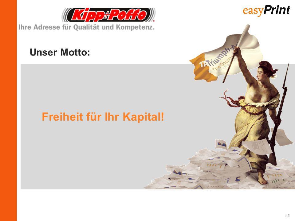 I-4 Unser Motto: Freiheit für Ihr Kapital!