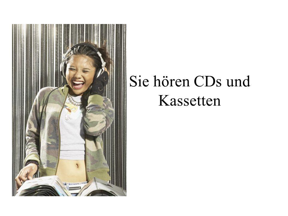 Sie hören CDs und Kassetten