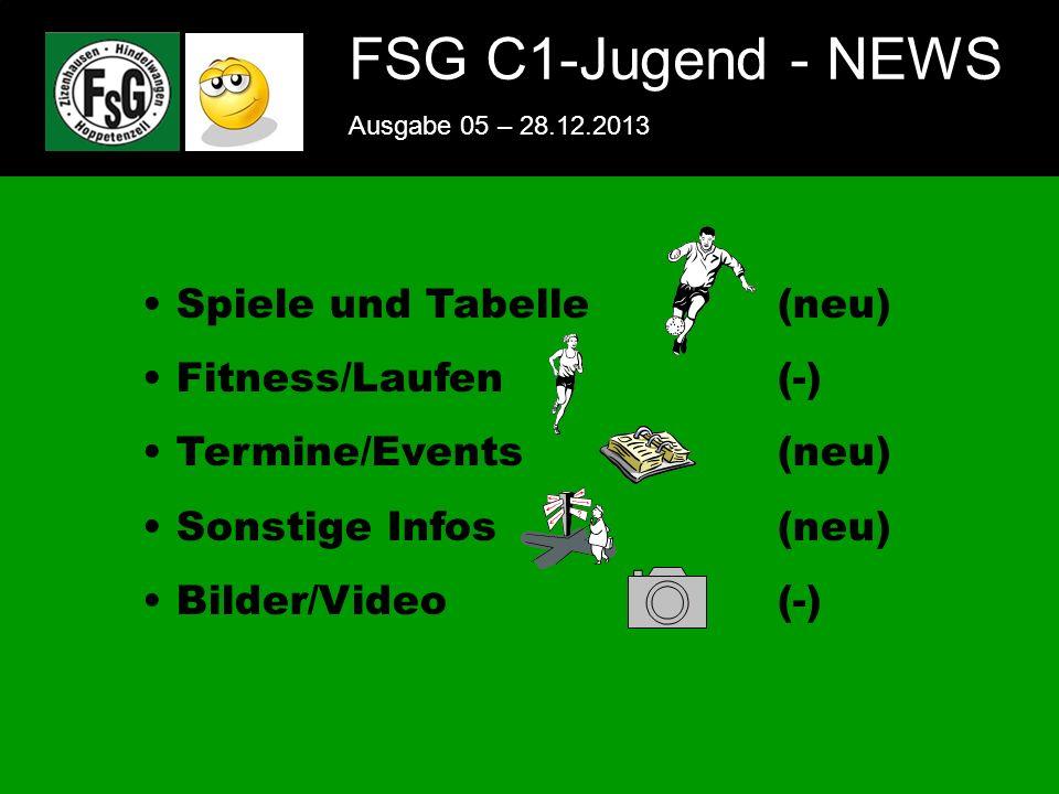 FSG E-Jugend - NEWS Ausgabe 4 – 28.11.2009 1 FSG C1-Jugend - NEWS Ausgabe 05 – 28.12.2013 Spiele und Tabelle(neu) Fitness/Laufen(-) Termine/Events(neu) Sonstige Infos(neu) Bilder/Video (-)