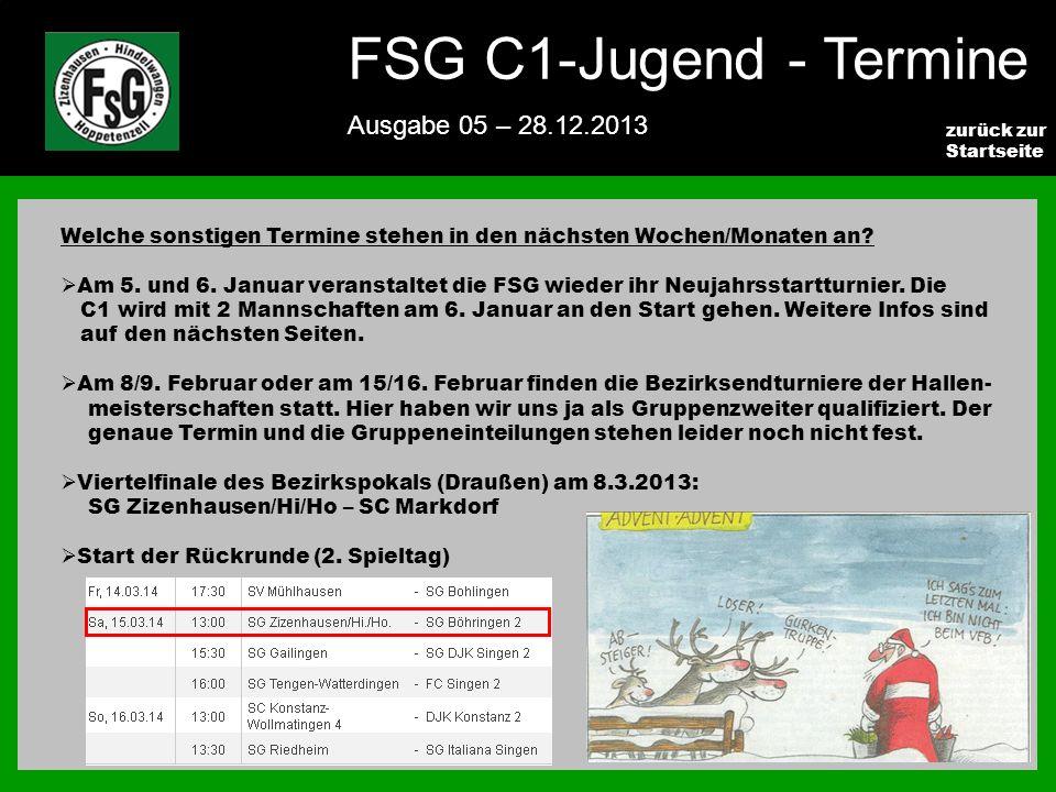 FSG E-Jugend - NEWS Ausgabe 4 – 28.11.2009 6 zurück zur Startseite FSG C1-Jugend - Termine Ausgabe 05 – 28.12.2013 Welche sonstigen Termine stehen in den nächsten Wochen/Monaten an.