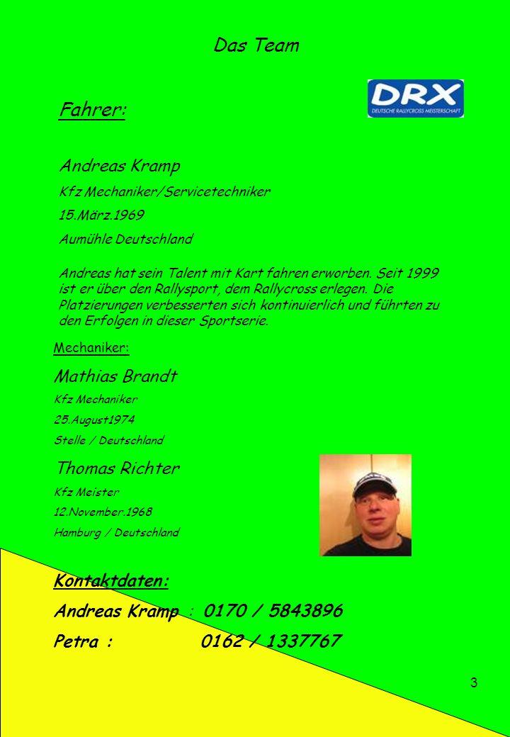 3 Das Team Fahrer: Andreas Kramp Kfz Mechaniker/Servicetechniker 15.März.1969 Aumühle Deutschland Mechaniker: Mathias Brandt Kfz Mechaniker 25.August1