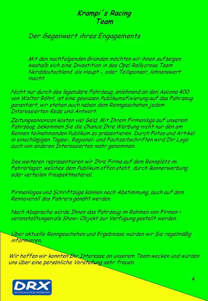 4 Krampi´s Racing Team Der Gegenwert ihres Engagements Mit den nachfolgenden Gründen möchten wir ihnen aufzeigen, weshalb sich eine Investition in das