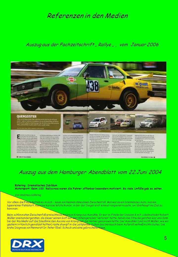 5 Referenzen in den Medien Auszug aus der Fachzeitschrift Rallye, vom Januar 2006 Estering: Dramatisches Jubiläum Motorsport: Beim 100. Rallycross war