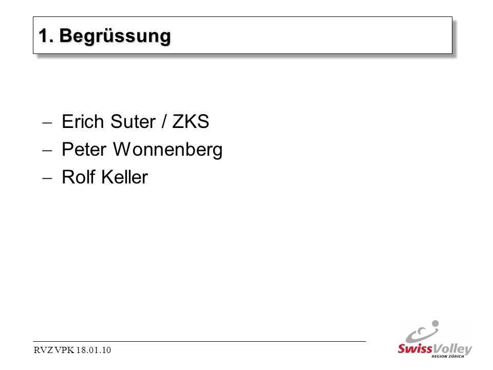 Erich Suter / ZKS Peter Wonnenberg Rolf Keller 1. Begrüssung RVZ VPK 18.01.10