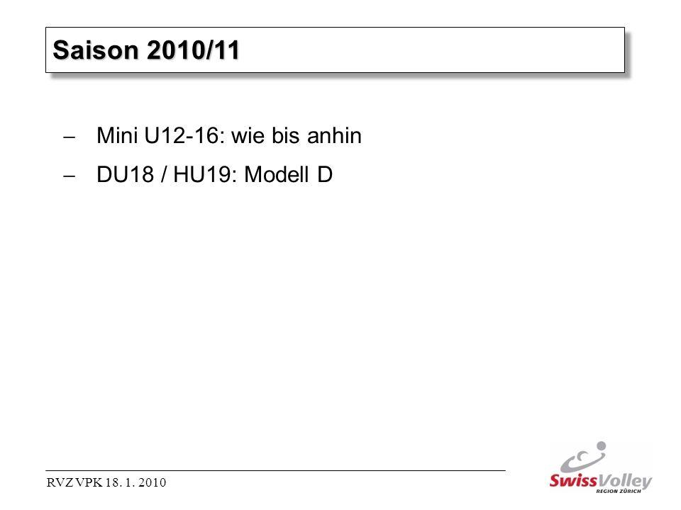 RVZ VPK 18. 1. 2010 Saison 2010/11 Mini U12-16: wie bis anhin DU18 / HU19: Modell D