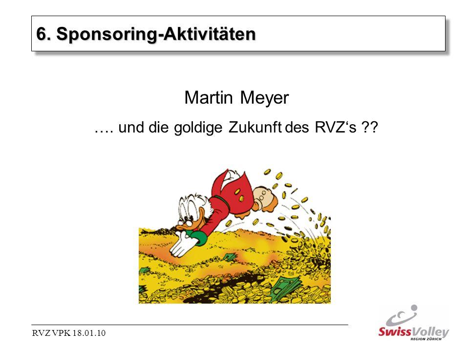 6. Sponsoring-Aktivitäten RVZ VPK 18.01.10 Martin Meyer …. und die goldige Zukunft des RVZs