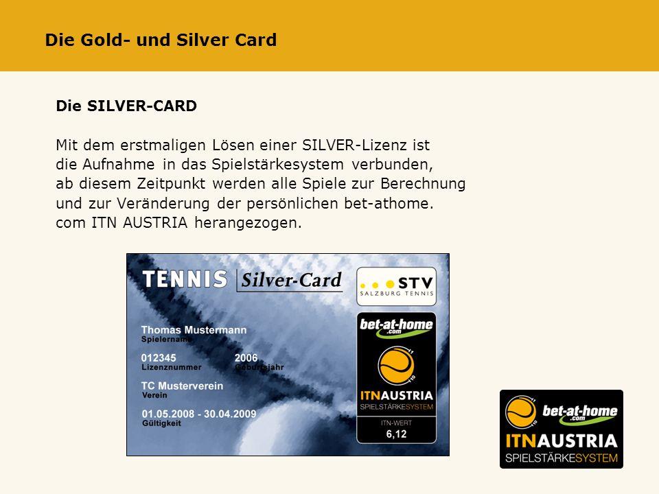 Die Gold- und Silver Card Die SILVER-CARD Mit dem erstmaligen Lösen einer SILVER-Lizenz ist die Aufnahme in das Spielstärkesystem verbunden, ab diesem Zeitpunkt werden alle Spiele zur Berechnung und zur Veränderung der persönlichen bet-athome.