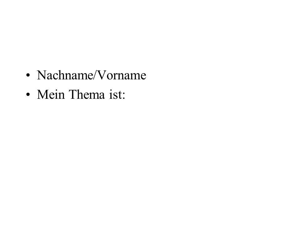 Nachname/Vorname Mein Thema ist: