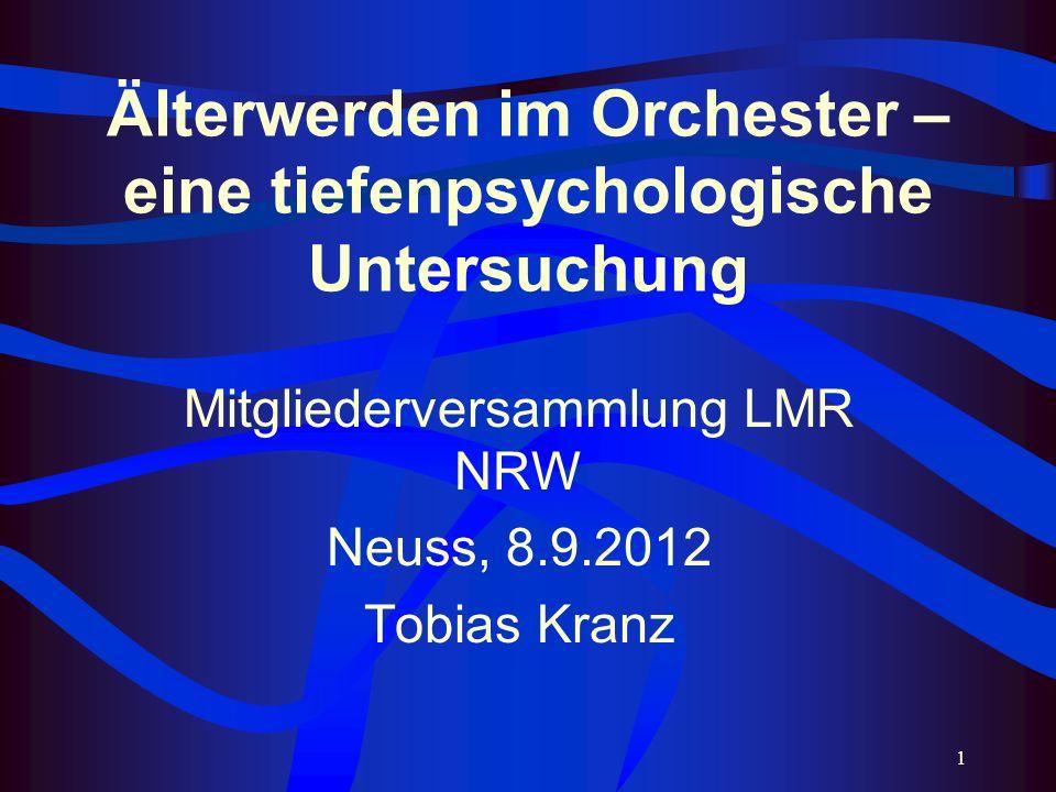 1 Älterwerden im Orchester – eine tiefenpsychologische Untersuchung Mitgliederversammlung LMR NRW Neuss, 8.9.2012 Tobias Kranz