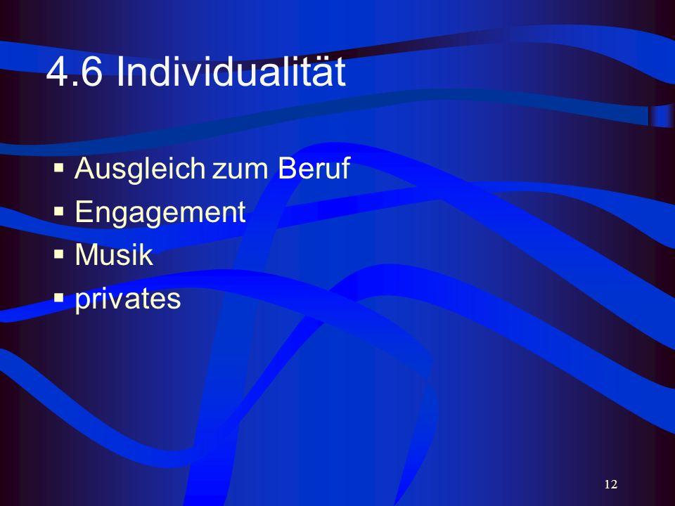 12 4.6 Individualität Ausgleich zum Beruf Engagement Musik privates