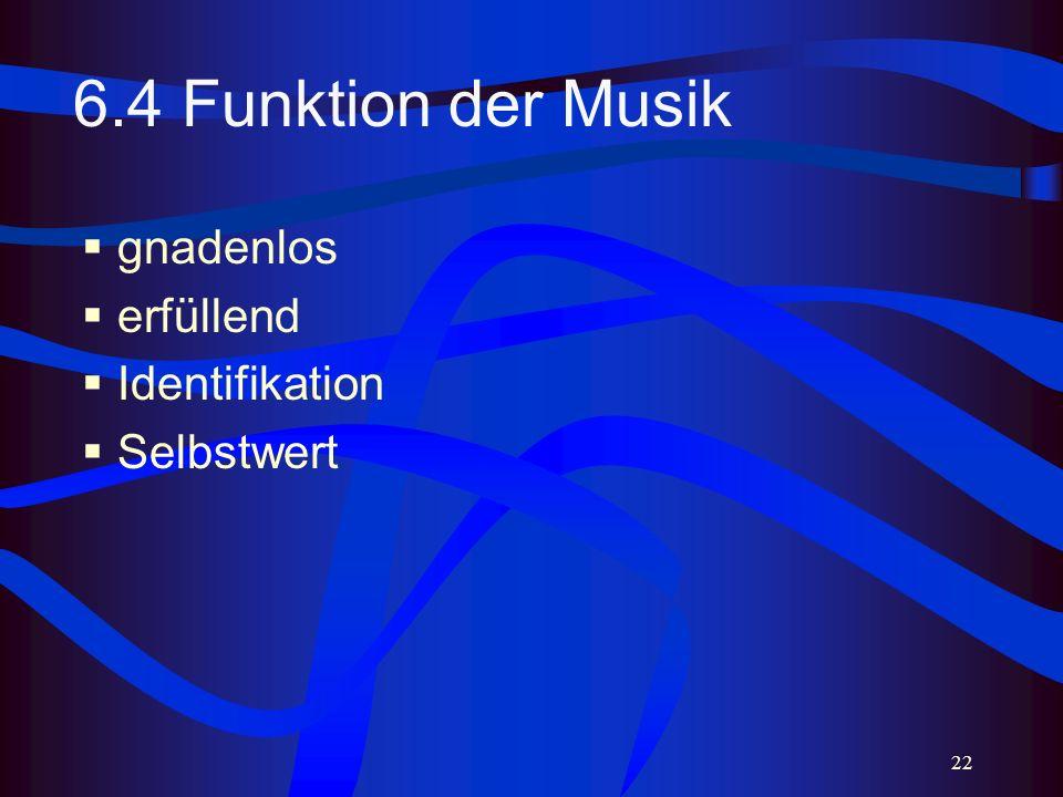 22 6.4 Funktion der Musik gnadenlos erfüllend Identifikation Selbstwert
