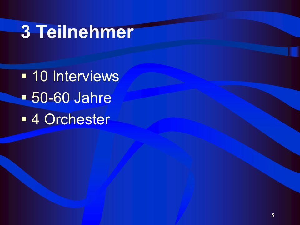 5 3 Teilnehmer 10 Interviews 50-60 Jahre 4 Orchester