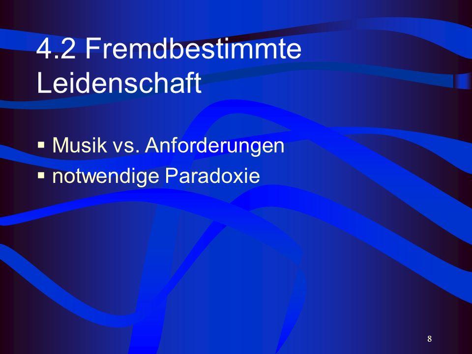 8 4.2 Fremdbestimmte Leidenschaft Musik vs. Anforderungen notwendige Paradoxie