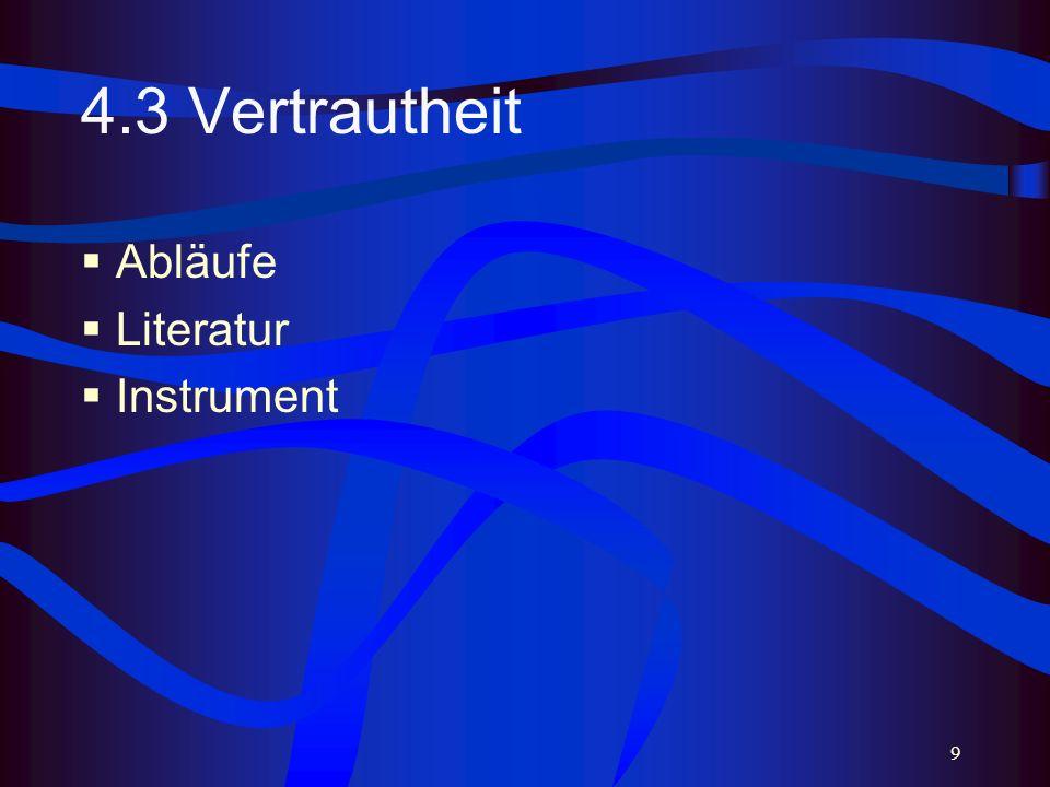9 4.3 Vertrautheit Abläufe Literatur Instrument