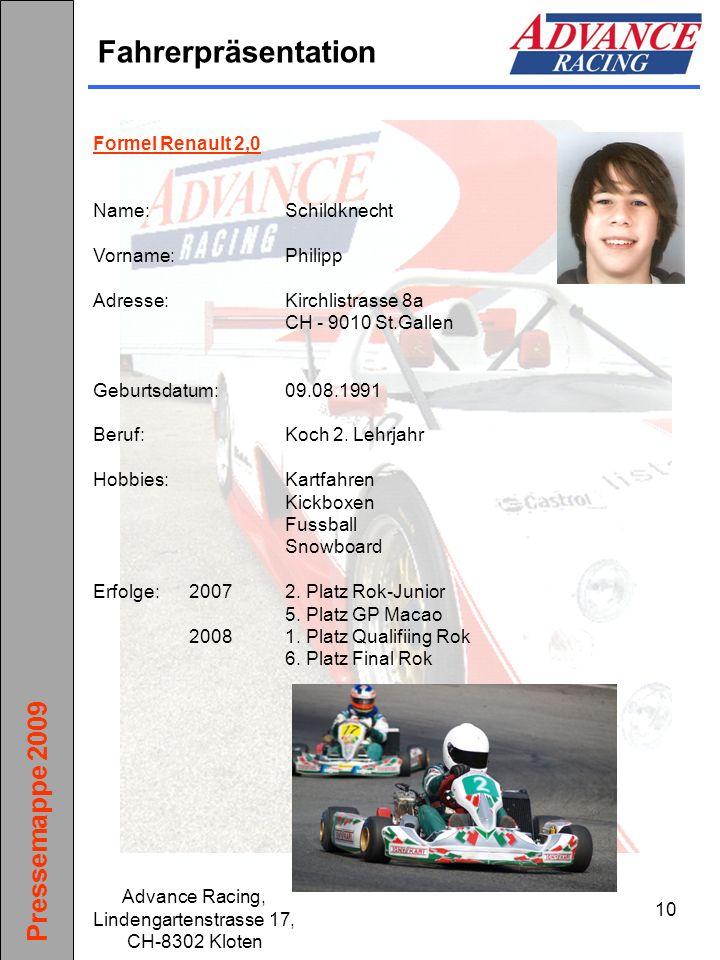 Pressemappe 2009 Advance Racing, Lindengartenstrasse 17, CH-8302 Kloten 10 Fahrerpräsentation Formel Renault 2,0 Name:Schildknecht Vorname:Philipp Adr