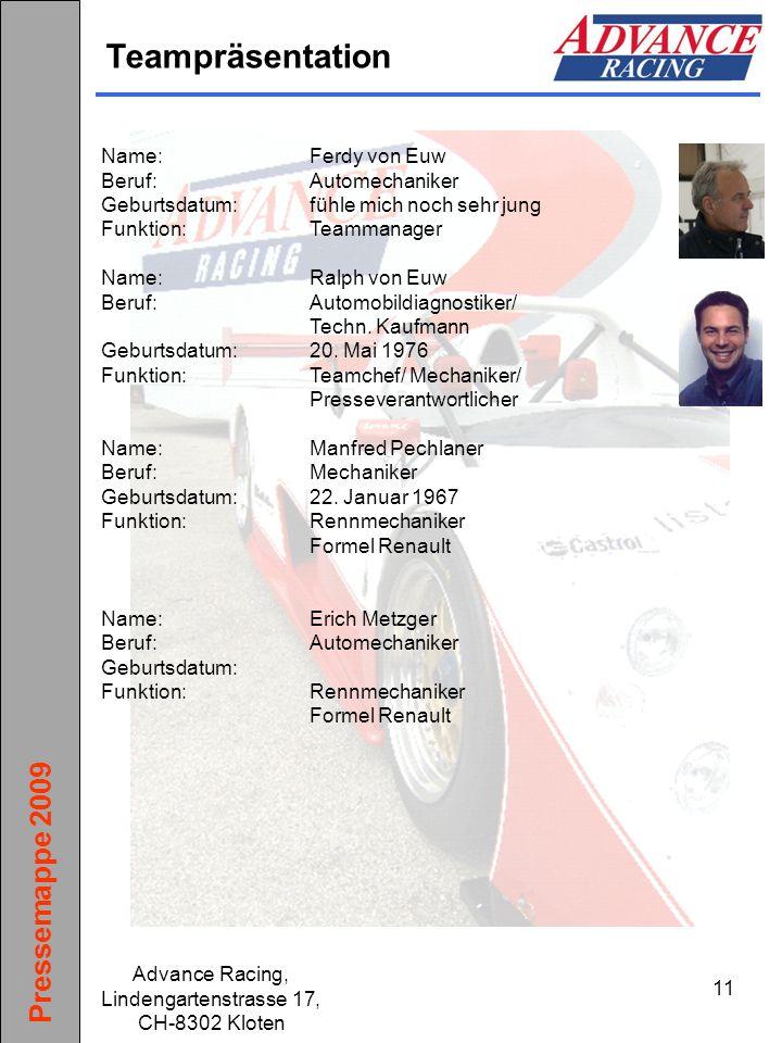 Pressemappe 2009 Advance Racing, Lindengartenstrasse 17, CH-8302 Kloten 11 Teampräsentation Name:Ferdy von Euw Beruf:Automechaniker Geburtsdatum:fühle