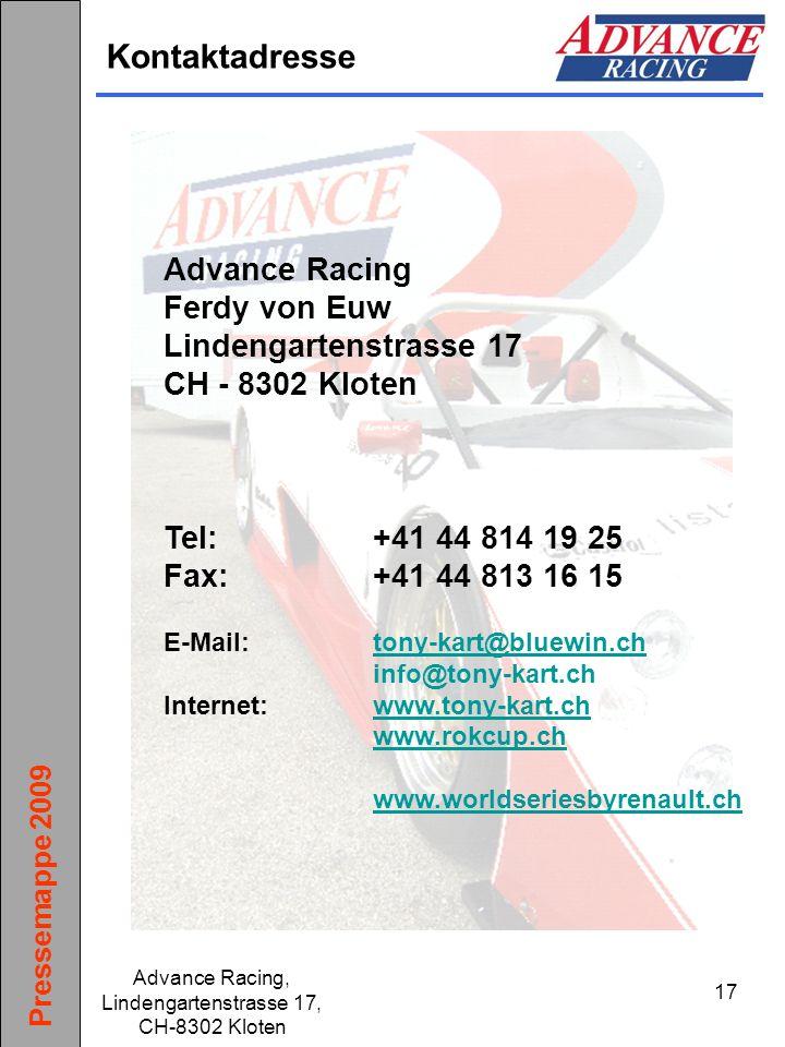 Pressemappe 2009 Advance Racing, Lindengartenstrasse 17, CH-8302 Kloten 17 Kontaktadresse Advance Racing Ferdy von Euw Lindengartenstrasse 17 CH - 830