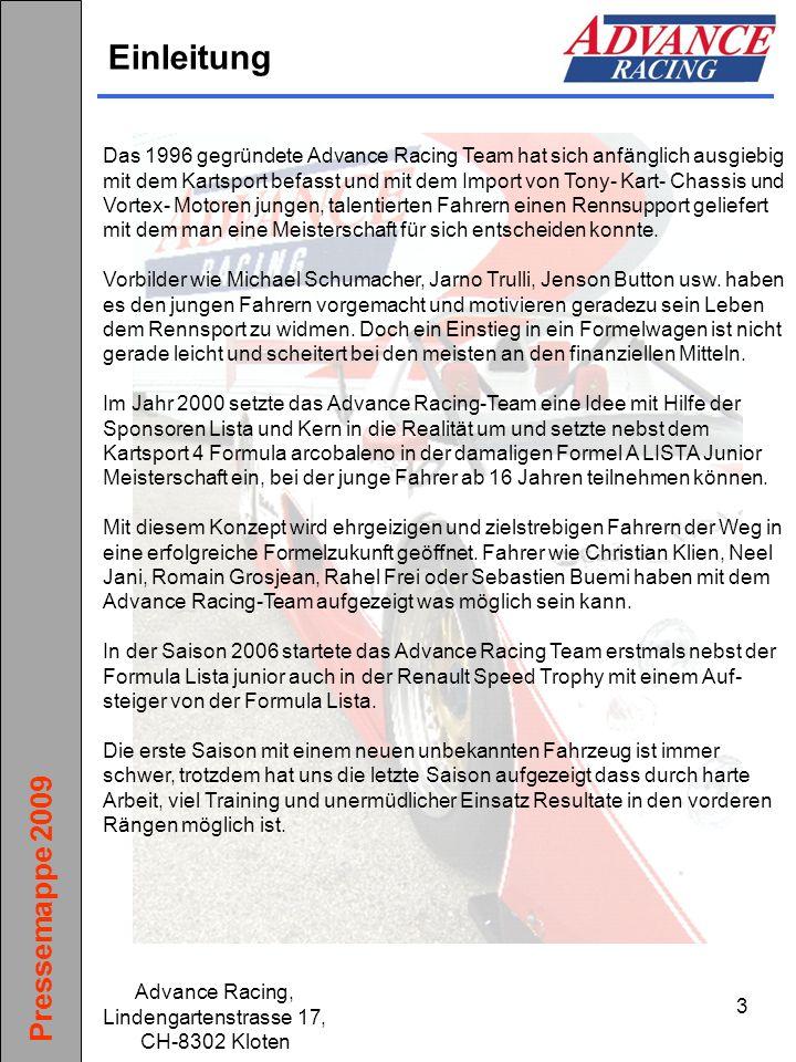 Pressemappe 2009 Advance Racing, Lindengartenstrasse 17, CH-8302 Kloten 14 Werbeflächen Auf dem Rennanzug: vorne und hinten Auf dem Rennwagen: Flügel,Spoiler,Nase, Seitenkästen, Motorhaube, etc.
