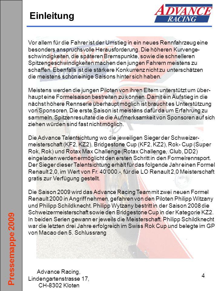 Pressemappe 2009 Advance Racing, Lindengartenstrasse 17, CH-8302 Kloten 15 Rennkalender 2009 11./12.04.2009Dijon (F)* 16./17.05.2009 Nürburgring (D)* 06./07.06.2009Spa Francorchamps (B)* 18./19.07.2009Le Mans WSR (F)* 08./09.08.