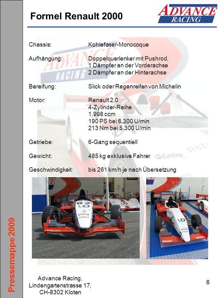 Pressemappe 2009 Advance Racing, Lindengartenstrasse 17, CH-8302 Kloten 6 Formel Renault 2000 Chassis:Kohlefaser-Monocoque Aufhängung:Doppelquerlenker