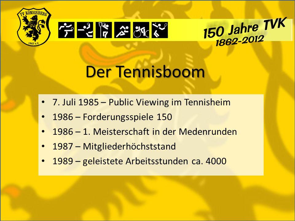 Der Tennisboom 7. Juli 1985 – Public Viewing im Tennisheim 1986 – Forderungsspiele 150 1986 – 1. Meisterschaft in der Medenrunden 1987 – Mitgliederhöc