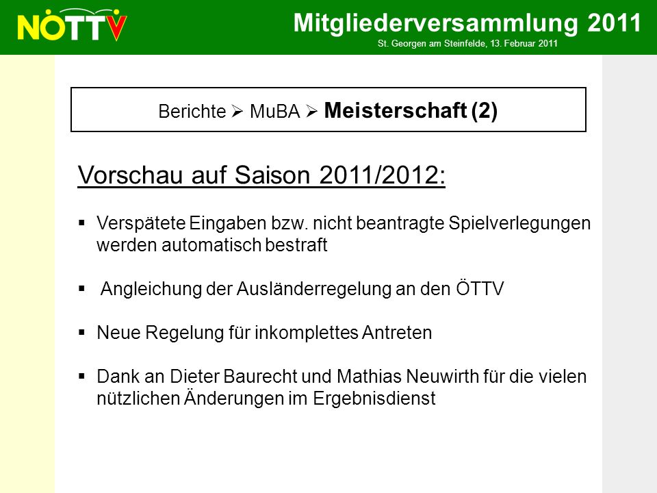 Mitgliederversammlung 2011 St. Georgen am Steinfelde, 13. Februar 2011 Berichte MuBA Meisterschaft (2) Vorschau auf Saison 2011/2012: Verspätete Einga