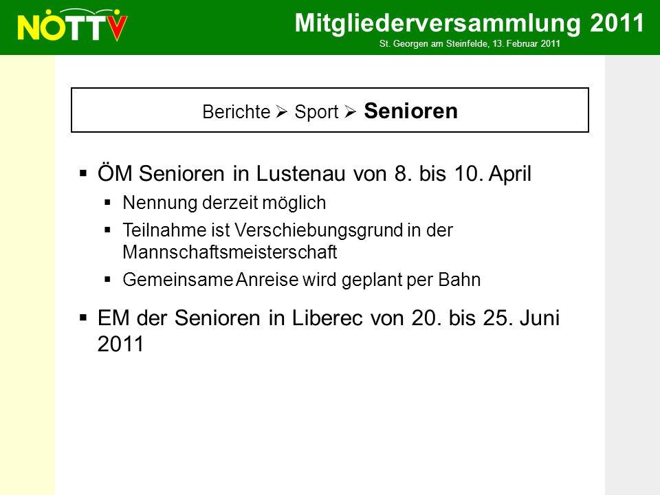 Mitgliederversammlung 2011 St. Georgen am Steinfelde, 13. Februar 2011 Berichte Sport Senioren ÖM Senioren in Lustenau von 8. bis 10. April Nennung de