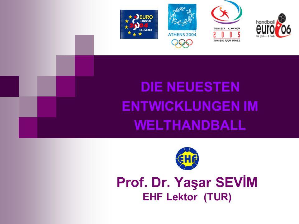 DIE NEUESTEN ENTWICKLUNGEN IM WELTHANDBALL Prof. Dr. Yaşar SEVİM EHF Lektor (TUR)