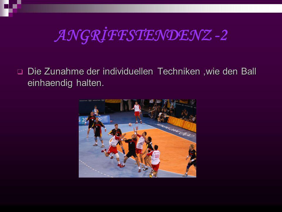 ANGRİFFSTENDENZ -2 Die Zunahme der individuellen Techniken,wie den Ball einhaendig halten.