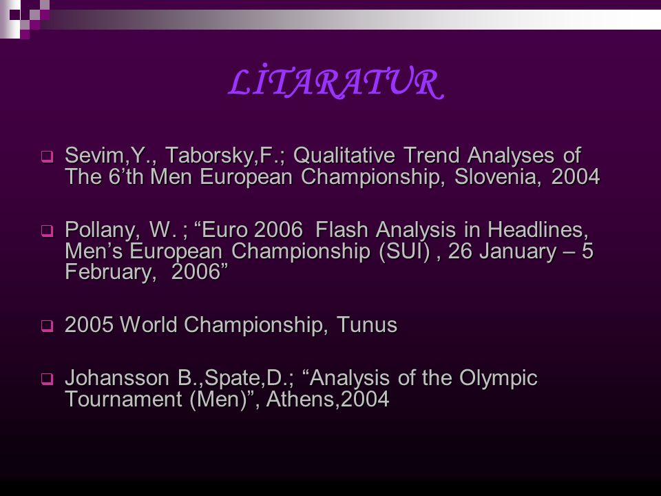 LİTARATUR Sevim,Y., Taborsky,F.; Qualitative Trend Analyses of The 6th Men European Championship, Slovenia, 2004 Sevim,Y., Taborsky,F.; Qualitative Trend Analyses of The 6th Men European Championship, Slovenia, 2004 Pollany, W.