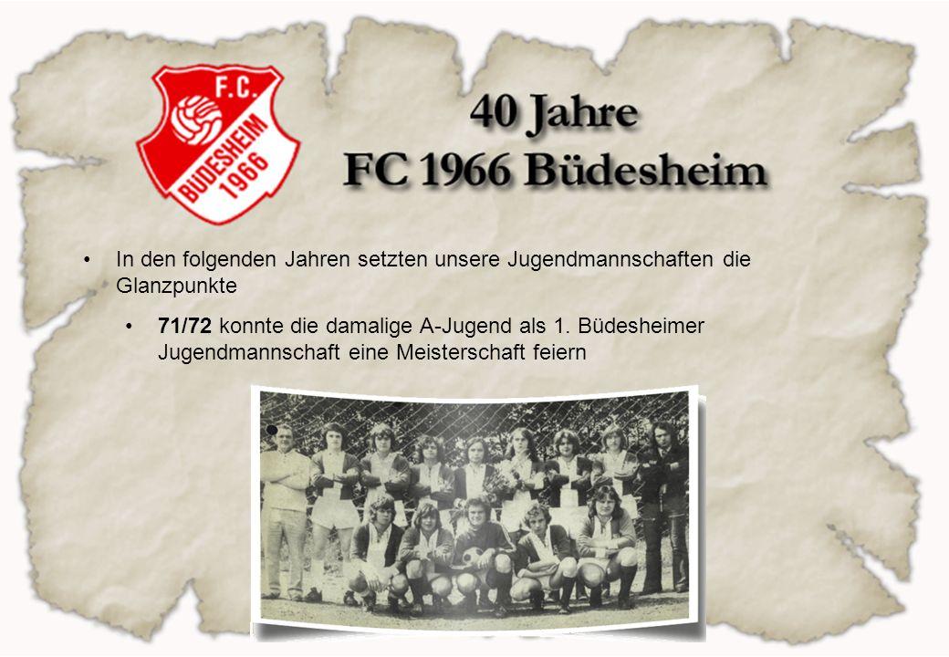 In den folgenden Jahren setzten unsere Jugendmannschaften die Glanzpunkte 71/72 konnte die damalige A-Jugend als 1. Büdesheimer Jugendmannschaft eine