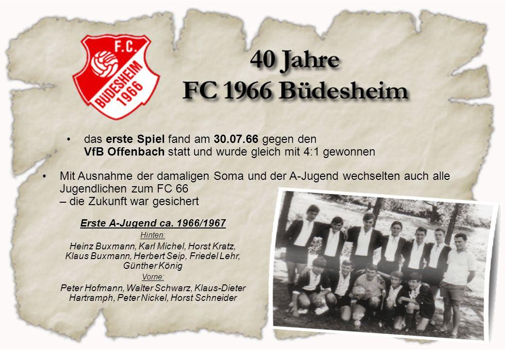das erste Spiel fand am 30.07.66 gegen den VfB Offenbach statt und wurde gleich mit 4:1 gewonnen Mit Ausnahme der damaligen Soma und der A-Jugend wech