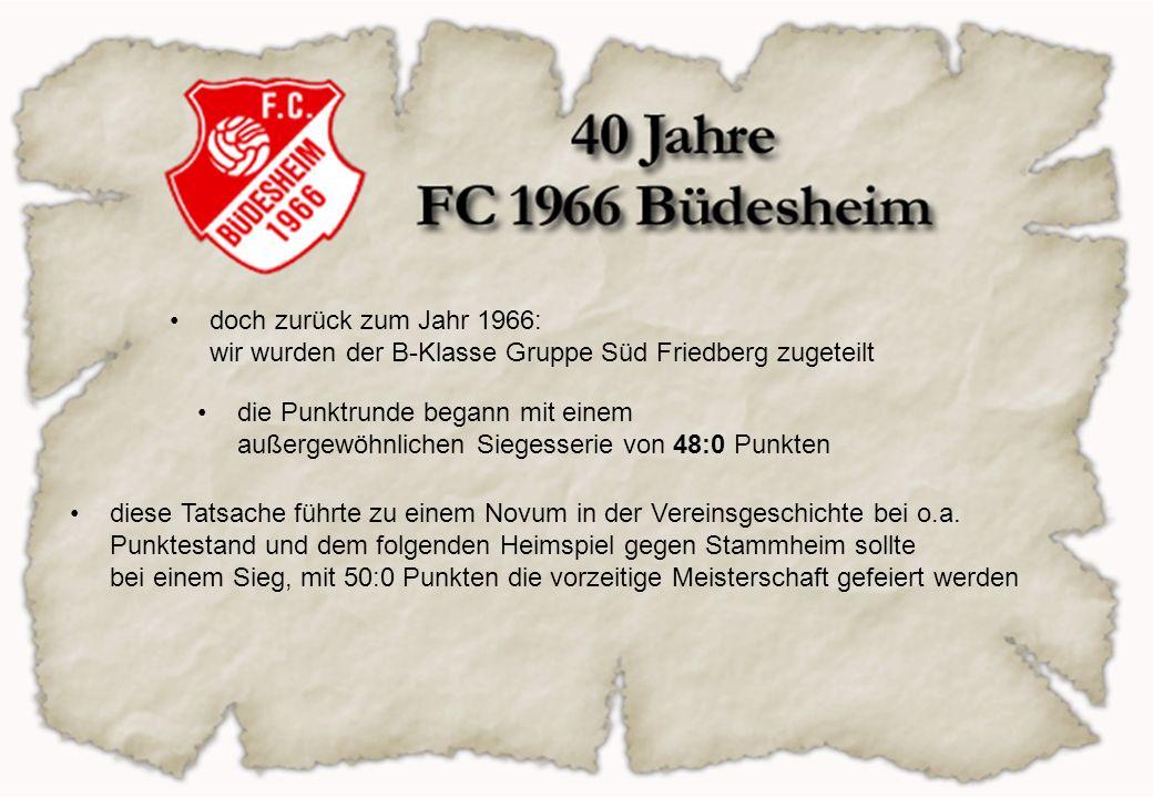 doch zurück zum Jahr 1966: wir wurden der B-Klasse Gruppe Süd Friedberg zugeteilt die Punktrunde begann mit einem außergewöhnlichen Siegesserie von 48