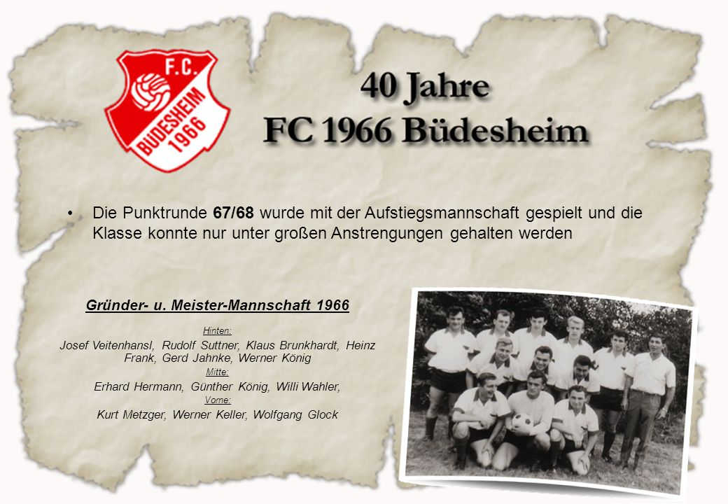 Die Punktrunde 67/68 wurde mit der Aufstiegsmannschaft gespielt und die Klasse konnte nur unter großen Anstrengungen gehalten werden Gründer- u. Meist