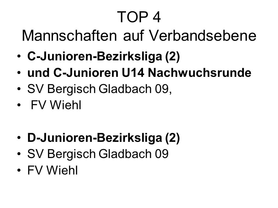 TOP 4 Mannschaften auf Verbandsebene C-Junioren-Bezirksliga (2) und C-Junioren U14 Nachwuchsrunde SV Bergisch Gladbach 09, FV Wiehl D-Junioren-Bezirks